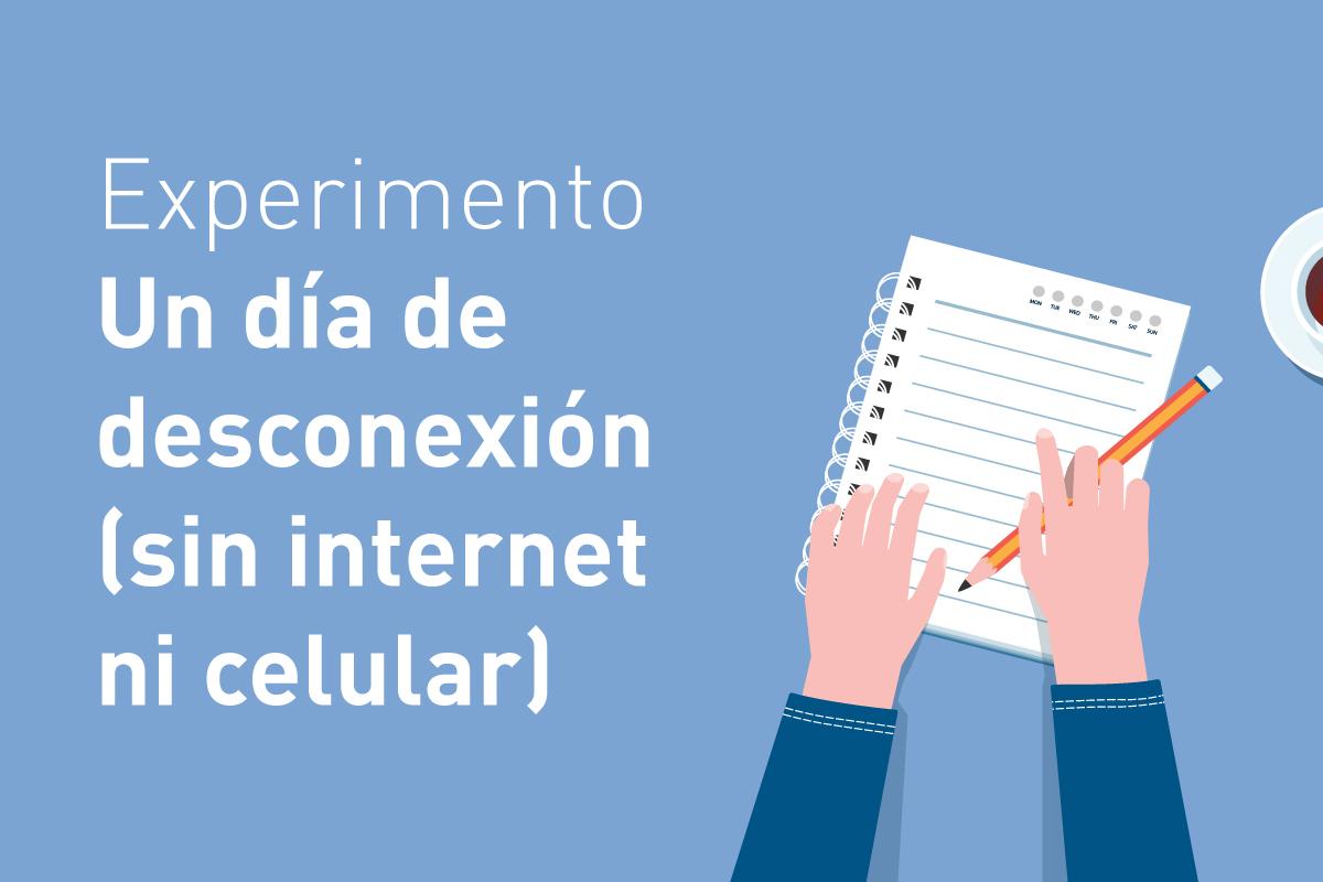 ¿Cuáles son los beneficios de pasar 1 día sin acceso a internet y sin celular?